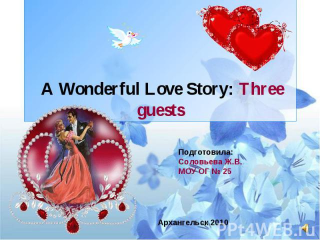 A Wonderful Love Story: Three guests