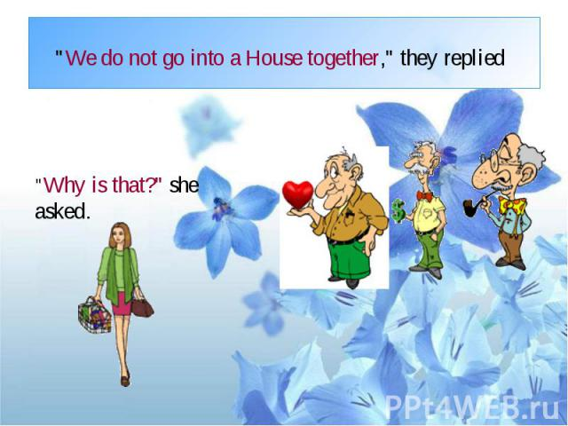 """We do not go into a House together,"" they replied"