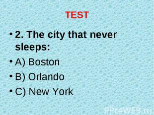 2. The city that never sleeps: 2. The city that never sleeps: A) Boston B) Orlan