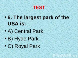 6. The largest park of the USA is: 6. The largest park of the USA is: A) Central