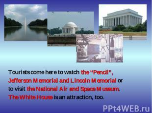 """Tourists come here to watch the """"Pencil"""", Jefferson Memorial and Lincoln Memoria"""