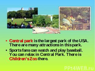 Central park is the largest park of the USA. There are many attractions in this