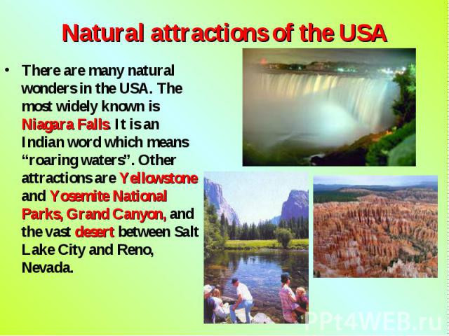 """There are many natural wonders in the USA. The most widely known is Niagara Falls. It is an Indian word which means """"roaring waters"""". Other attractions are Yellowstone and Yosemite National Parks, Grand Canyon, and the vast desert between Salt Lake …"""