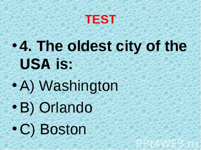 4. The oldest city of the USA is: 4. The oldest city of the USA is: A) Washington B) Orlando C) Boston