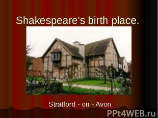 Shakespeare's birth place. Stratford - on - Avon