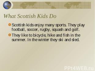 What Scottish Kids Do Scottish kids enjoy many sports. They play football, socce