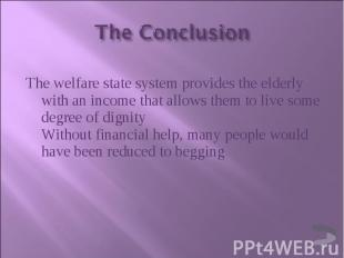 The welfare state system provides the elderly with an income that allows them to