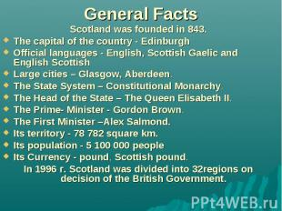 General Facts Scotland was founded in 843. The capital of the country - Edinburg