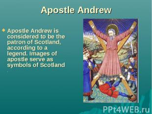 Apostle Andrew Apostle Andrew is considered to be the patron of Scotland, accord