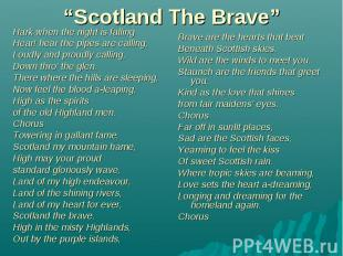 """""""Scotland The Brave"""" Hark when the night is falling Hear! hear the pipes are cal"""