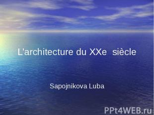 L'architecture du XXe siècle Sapojnikova Luba