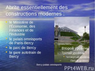Abrite essentiellement des constructions modernes : le Ministère de l'Économie,