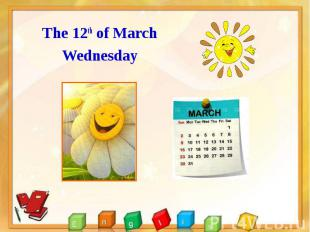 The 12th of March The 12th of March Wednesday