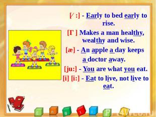 [ɜ:] - Early to bed early to rise. [ɜ:] - Early to bed early to rise. [Ɵ] Makes