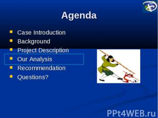 Agenda Case Introduction Background Project Description Our Analysis Recommendat