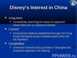 Disney's Interest in China Long-term Consistently searching for areas of expansi