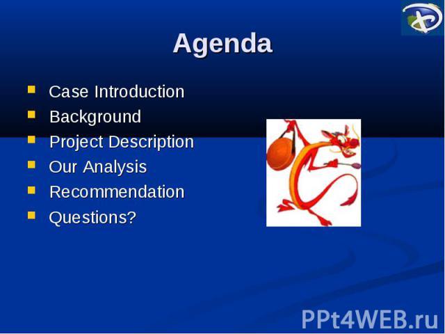 Agenda Case Introduction Background Project Description Our Analysis Recommendation Questions?