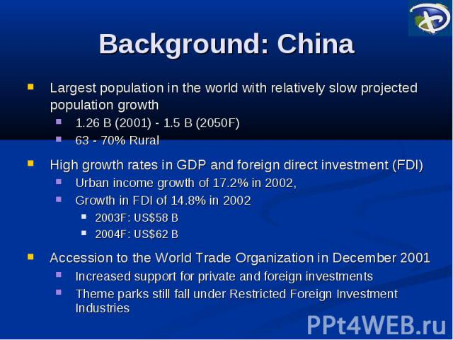 Background: China Largest population in the world with relatively slow projected population growth 1.26 B (2001) - 1.5 B (2050F) 63 - 70% Rural High growth rates in GDP and foreign direct investment (FDI) Urban income growth of 17.2% in 2002, Growth…