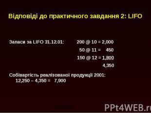 Відповіді до практичного завдання 2: LIFO Запаси за LIFO 31.12.01: 200 @ 10 = 2,