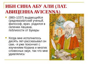 ИБН СИНА АБУ АЛИ (ЛАТ. АВИЦЕННА AVICENNA) (980–1037) выдающийся среднеазиатский