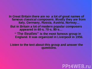 In Great Britain there are no a lot of great names of famous classical composers