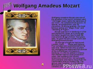 "Wolfgang Amadeus Mozart was one of the greatest in the world. Schubert said: ""Hi"