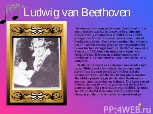 Beethoven was born in Germany. Beethoven's first music teacher was his farther,