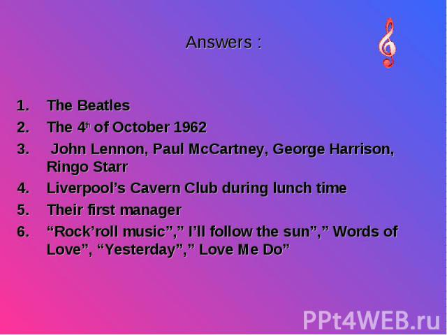 "The Beatles The Beatles The 4th of October 1962 John Lennon, Paul McCartney, George Harrison, Ringo Starr Liverpool's Cavern Club during lunch time Their first manager ""Rock'roll music"","" I'll follow the sun"","" Words of Love"", ""Yesterday"","" Love Me Do"""
