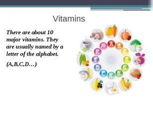 Vitamins There are about 10 major vitamins. They are usually named by a letter o
