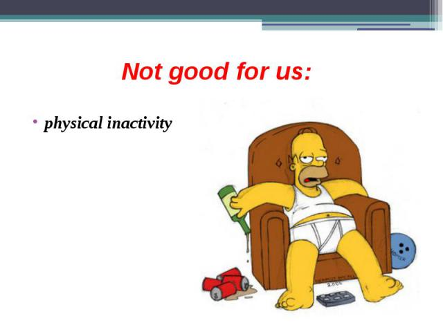 Not good for us: physical inactivity