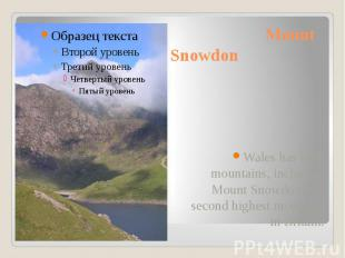 Mount Snowdon Wales has high mountains, including Mount Snowdon, the second high