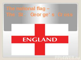 The national flag – The St. George's Cross