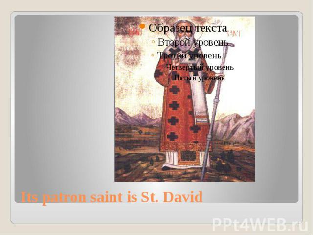 Its patron saint is St. David