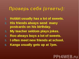 Hobbit usually has a lot of sweets. Hobbit usually has a lot of sweets. His frie