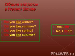 Do you like winter? Do you like winter? Do you like summer? Do you like spring?