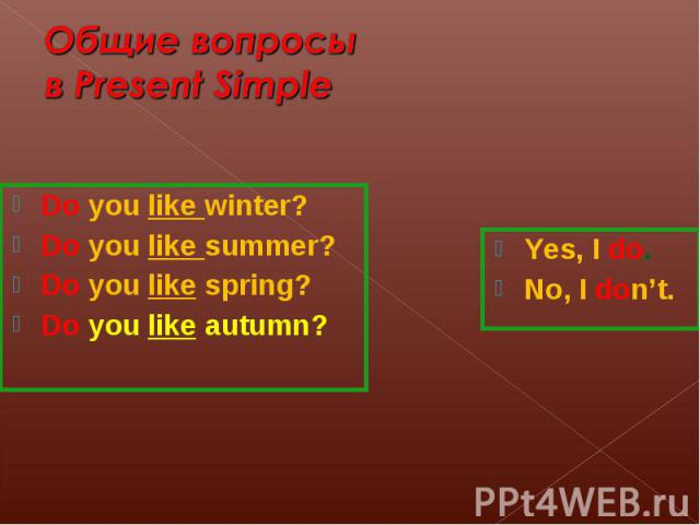 Do you like winter? Do you like winter? Do you like summer? Do you like spring? Do you like autumn?