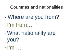 - Where are you from? - Where are you from? I'm from… What nationality are you?
