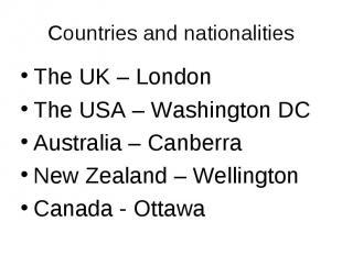 The UK – London The UK – London The USA – Washington DC Australia – Canberra New