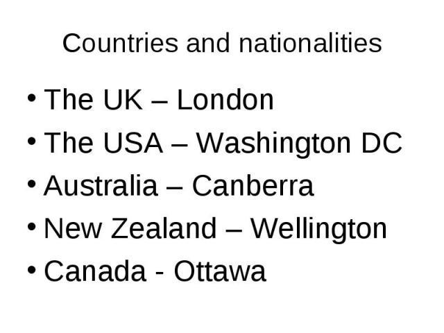The UK – London The UK – London The USA – Washington DC Australia – Canberra New Zealand – Wellington Canada - Ottawa
