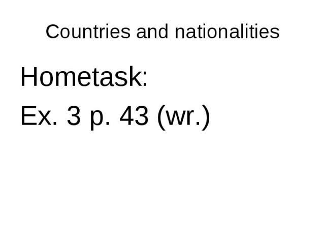 Hometask: Hometask: Ex. 3 p. 43 (wr.)