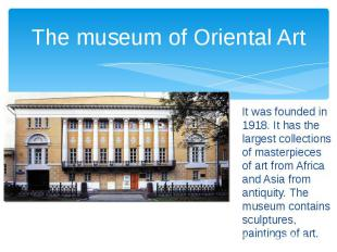 The museum of Oriental Art It was founded in 1918. It has the largest collection