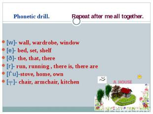 [w]- wall, wardrobe, window [e]- bed, set, shelf [ð]- the, that, there [r]- run,