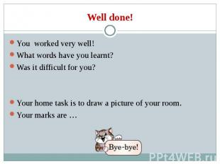 You worked very well! You worked very well! What words have you learnt? Was it d