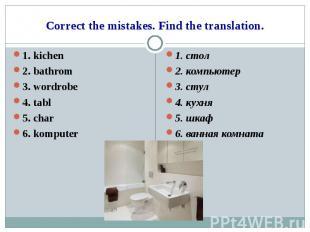 1. kichen 1. kichen 2. bathrom 3. wordrobe 4. tabl 5. char 6. komputer
