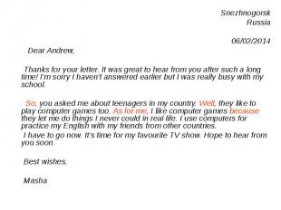 Snezhnogorsk Snezhnogorsk Russia 06/02/2014 Dear Andrew, Thanks for your letter.