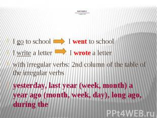 PAST SIMPLE (things that have already happened!) irregular verbs I go to school