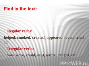 Find in the text: Regular verbs: helped, smoked, created, appeared loved, tried,