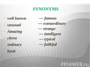 SYNONYMS well known unusual Amazing clever ordinary loyal