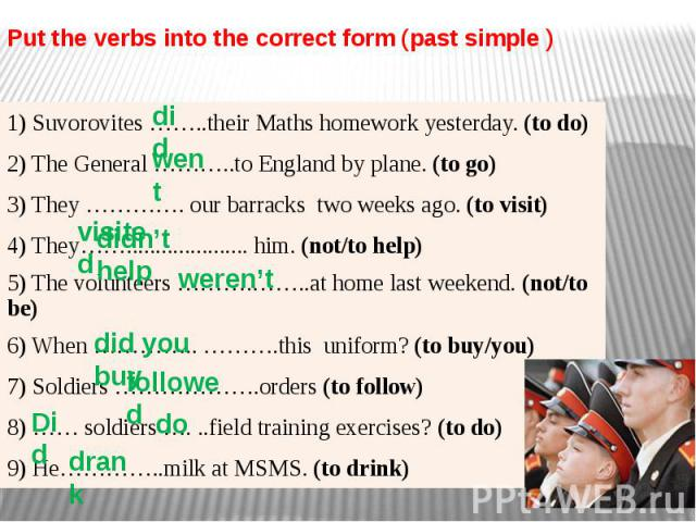 Put the verbs into the correct form (past simple )