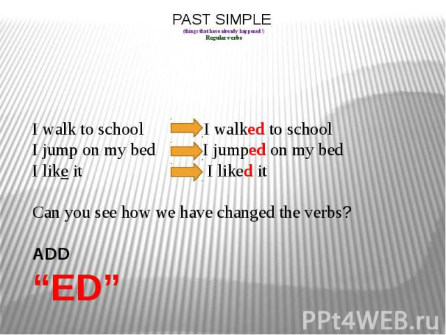 PAST SIMPLE (things that have already happened!) Regular verbs